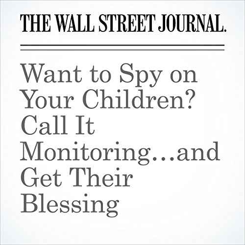 Want to Spy on Your Children? Call It Monitoring…and Get Their Blessing copertina