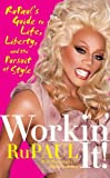 Workin' It!: RuPaul's Guide to Life, Liberty, and the Pursuit of Style (English Edition)