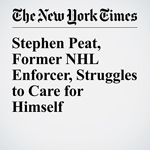 Stephen Peat, Former NHL Enforcer, Struggles to Care for Himself audiobook cover art