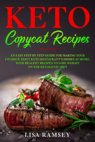 Keto Copycat Recipes: An Easy Step-by-Step Guide for Making Your Favorite Tasty Keto Restaurant's Dishes at Home, With Healthy Recipes to Lose Weight on ... Copycat Recipes Book 1) (English Edition)