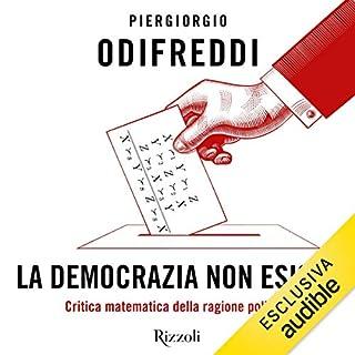 La democrazia non esiste     Critica matematica della ragione politica              Di:                                                                                                                                 Piergiorgio Odifreddi                               Letto da:                                                                                                                                 Davide Fumagalli                      Durata:  3 ore e 35 min     161 recensioni     Totali 4,3