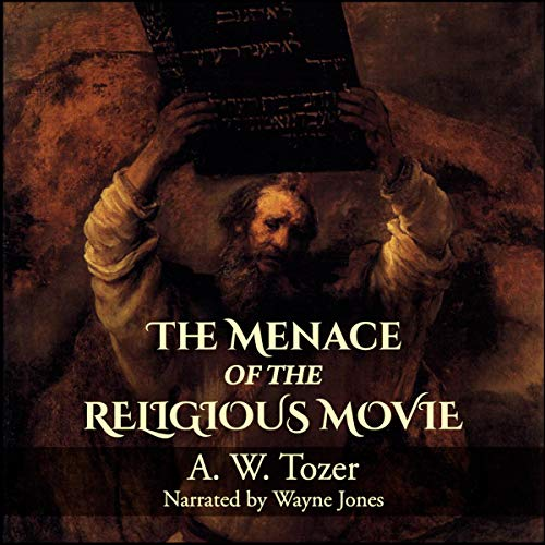 The Menace of the Religious Movie                   By:                                                                                                                                 A. W. Tozer                               Narrated by:                                                                                                                                 Wayne Jones                      Length: 52 mins     Not rated yet     Overall 0.0
