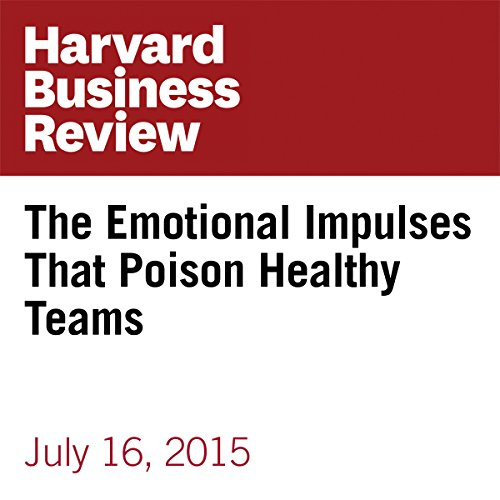 The Emotional Impulses That Poison Healthy Teams audiobook cover art