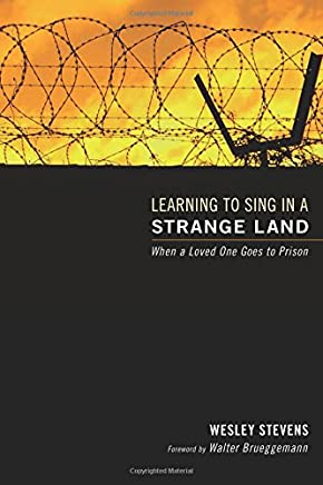 Learning to Sing in a Strange Land: When a Loved One Goes to Prison