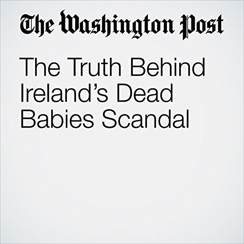 The Truth Behind Ireland's Dead Babies Scandal copertina