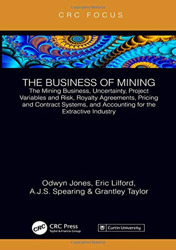 The Business of Mining: The Mining Business, Uncertainty, Project Variables and Risk, Royalty Agreem