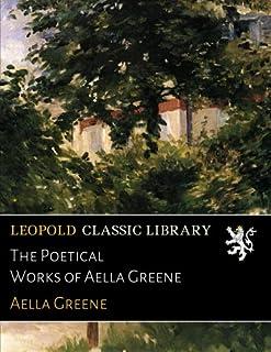 The Poetical Works of Aella Greene