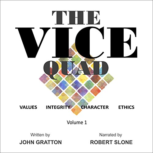 The VICE Quad, Volume 1      Values. Integrity. Character. Ethics.              By:                                                                                                                                 John Gratton                               Narrated by:                                                                                                                                 Robert Slone                      Length: 2 hrs and 11 mins     1 rating     Overall 4.0