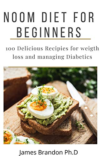 Noom Diet for Beginners: 100 Delicious and Healthy Recipies of Noom Diet for Weight loss and Managinig Diabetics