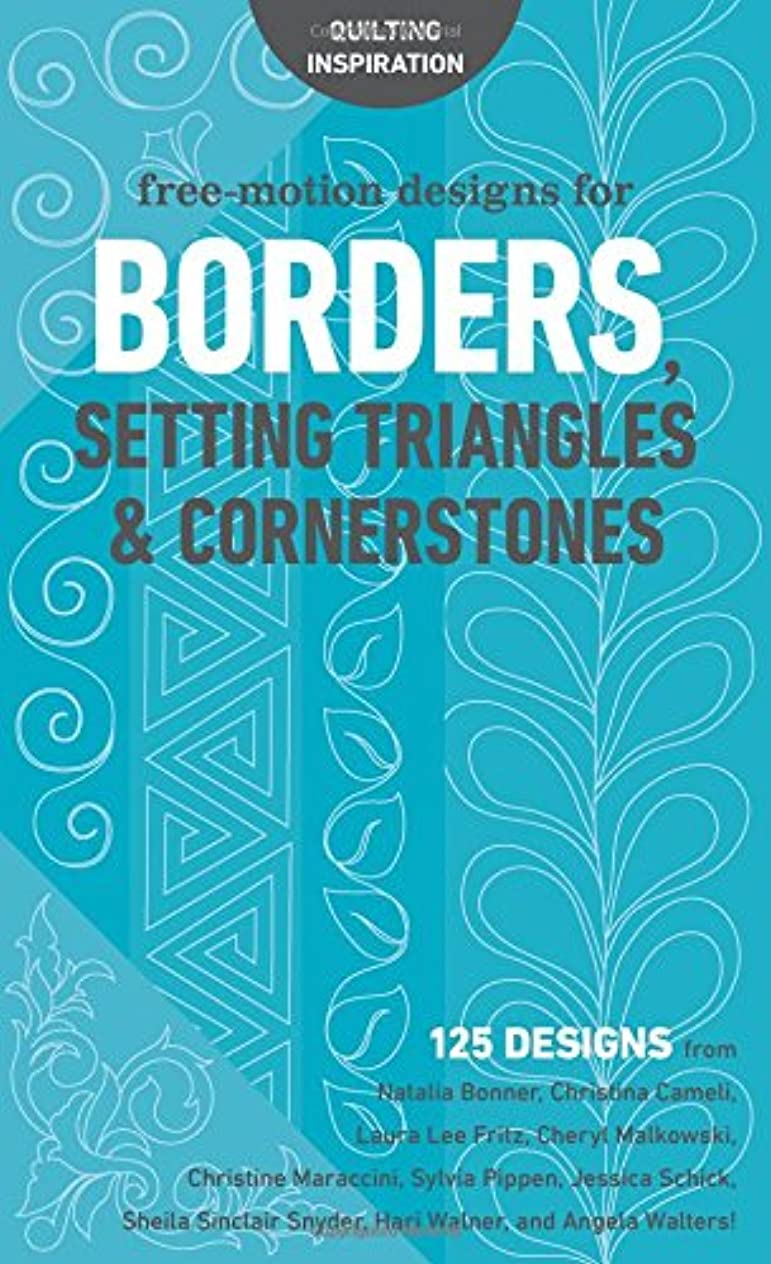 Free-Motion Designs for Borders, Setting Triangles & Cornerstones: 125 Designs from Natalia?Bonner, Christina?Cameli, Laura?Lee?Fritz, ... Hari?Walner, and Angela?Walters! kmmvwgmx735