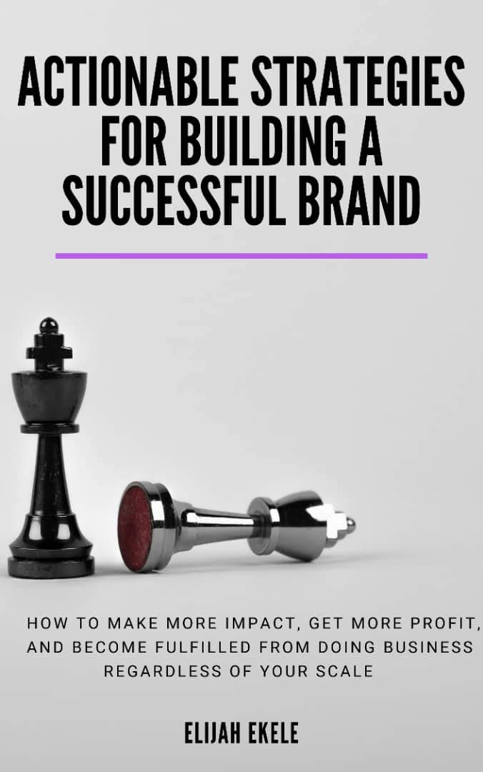 Actionable Strategies For Building A Successful Brand: How to Make More Impact, Get More Profit, And Become Fulfilled From Doing Business Regardless Of Your Scale