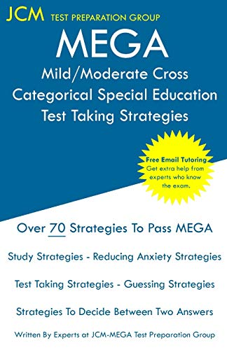 MEGA Mild/Moderate Cross Categorical Special Education - Test Taking Strategies: MEGA 050 Exam - Free Online Tutoring - New 2020 Edition - The latest strategies to pass your exam.