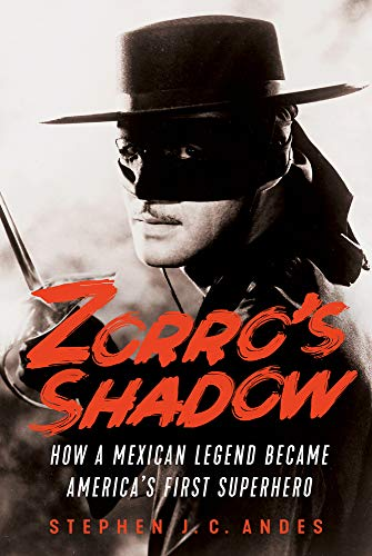 Zorro's Shadow: How a Mexican Legend Became America's First Superhero