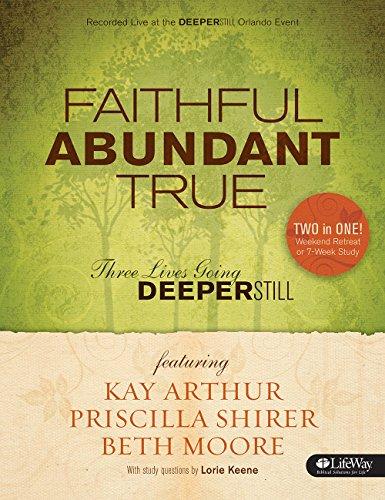 Faithful, Abundant, True - Bible Study Book: Three Lives Going Deeper Still