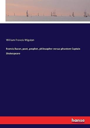 Francis Bacon, poet, prophet, philosopher versus phantom Captain Shakespeare