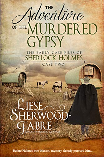 The Adventure of the Murdered Gypsy (The Early Case Files of Sherlock Holmes Book 2) by [Liese Sherwood-Fabre]