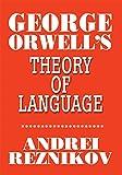 George Orwell's Theory of Language (English Edition)