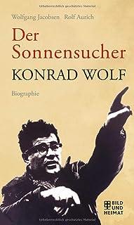 Der Sonnensucher: Konrad Wolf Biographie