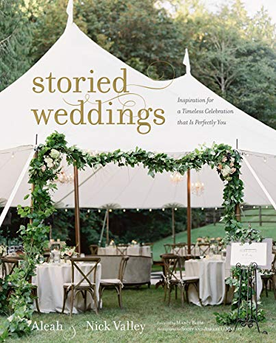 Storied Weddings: Inspiration for a Timeless Celebration That Is Perfectly You