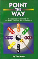 Point the Way: The Only Book Devoted to the Inner Game of Pocket Billiards 0962838942 Book Cover