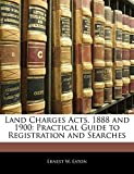 Land Charges Acts, 1888 and 1900: Practical Guide to Registration and Searches