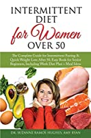 Intermittent Diet for Women Over 50: The Complete Guide for Intermittent Fasting & Quick Weight Loss After 50. Easy Book for Senior Beginners, Including Week Diet Plan + Meal Ideas