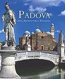 Padova. Arte, architettura e paesaggio. Ediz. italiana e inglese