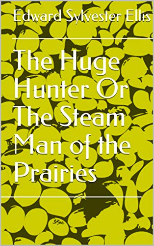 The Huge Hunter Or The Steam Man of the Prairies (English Edition)