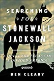 Image of Searching for Stonewall Jackson: A Quest for Legacy in a Divided America