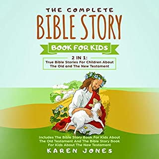 The Complete Bible Story Book for Kids: 2 in 1: True Bible Stories for Children About the Old and the New Testament Every Christian Child Should Know                   By:                                                                                                                                 Karen Jones                               Narrated by:                                                                                                                                 Ivy Starlight                      Length: 7 hrs and 54 mins     Not rated yet     Overall 0.0