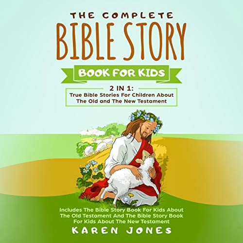 The Complete Bible Story Book for Kids: 2 in 1: True Bible Stories for Children About the Old and the New Testament Every Christian Child Should Know audiobook cover art