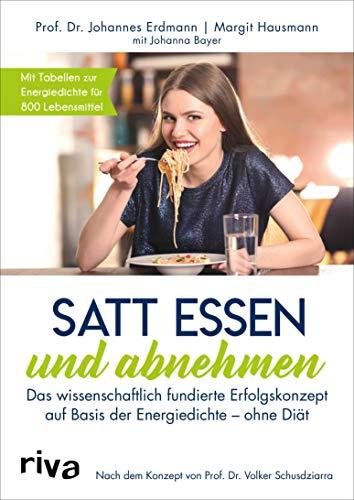Satt essen und abnehmen: Das wissenschaftlich fundierte Erfolgskonzept auf Basis der Energiedichte - ohne Diät