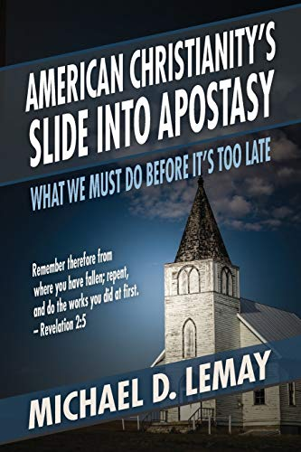 Compare Textbook Prices for American Christianity's Slide into Apostasy: What We Must Do Before It's Too Late  ISBN 9781622451029 by LeMay, Michael D.