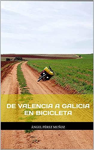 De Valencia a Galicia en bicicleta (Spanish Edition)