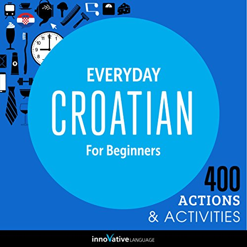 Everyday Croatian for Beginners - 400 Actions & Activities audiobook cover art