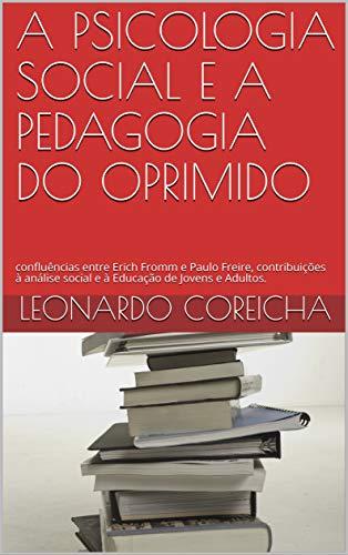 A PSICOLOGIA SOCIAL E A PEDAGOGIA DO OPRIMIDO: confluências entre Erich Fromm e Paulo Freire, contribuições à análise social e à Educação de Jovens e Adultos.