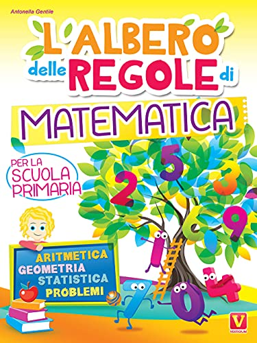 L'albero delle regole di matematica. Per la scuola primaria. Aritmetica, geometria, statistica, problemi. Ediz. illustrata