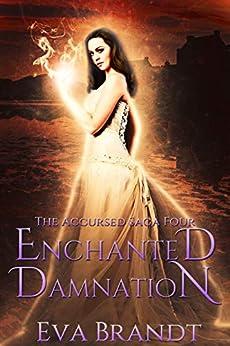 Enchanted Damnation: A Reverse Harem Paranormal Romance (The Accursed Saga Book 4) by [Eva Brandt]