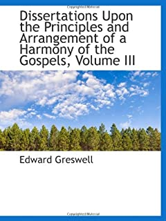 Dissertations Upon the Principles and Arrangement of a Harmony of the Gospels, Volume III
