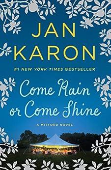 Come Rain or Come Shine (Mitford Book 13) by [Jan Karon]