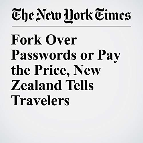Fork Over Passwords or Pay the Price, New Zealand Tells Travelers copertina