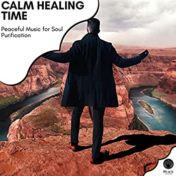 Calm Healing Time - Peaceful Music For Soul Purification