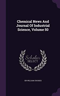 Chemical News and Journal of Industrial Science, Volume 50