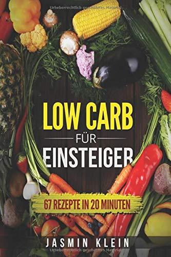 Low Carb für Einsteiger: 67 Rezepte in 20 Minuten