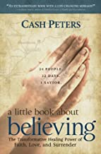 a little book about believing: The Transformative Healing Power of Faith, Love, and Surrender (English Edition)