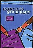 EXERCICES GRAMMAIRE EN CONTEXTE AVANCE ELEVE SGEFR0SD: Livre de l'eleve B1 - niveau avance (Mise en pratique)