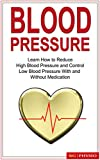 Blood Pressure: Learn how to reduce high blood pressure and control low blood pressure