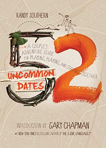 52 Uncommon Dates: A Couple's Adventure Guide for Praying, Playing, and Staying...