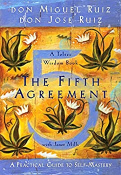 The Fifth Agreement  A Practical Guide to Self-Mastery  Toltec Wisdom