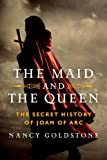 Book Cover: The Maid and the Queen, the Secret History of Joan of Arc